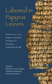 Labored in Papyrus Leaves: Perspectives on an Epigram Collection Attributed to Posidippus