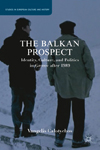 The Balkan Prospect: Identity, Culture, and Politics in Greece after 1989, New York: Palgrave Macmillan, 2013