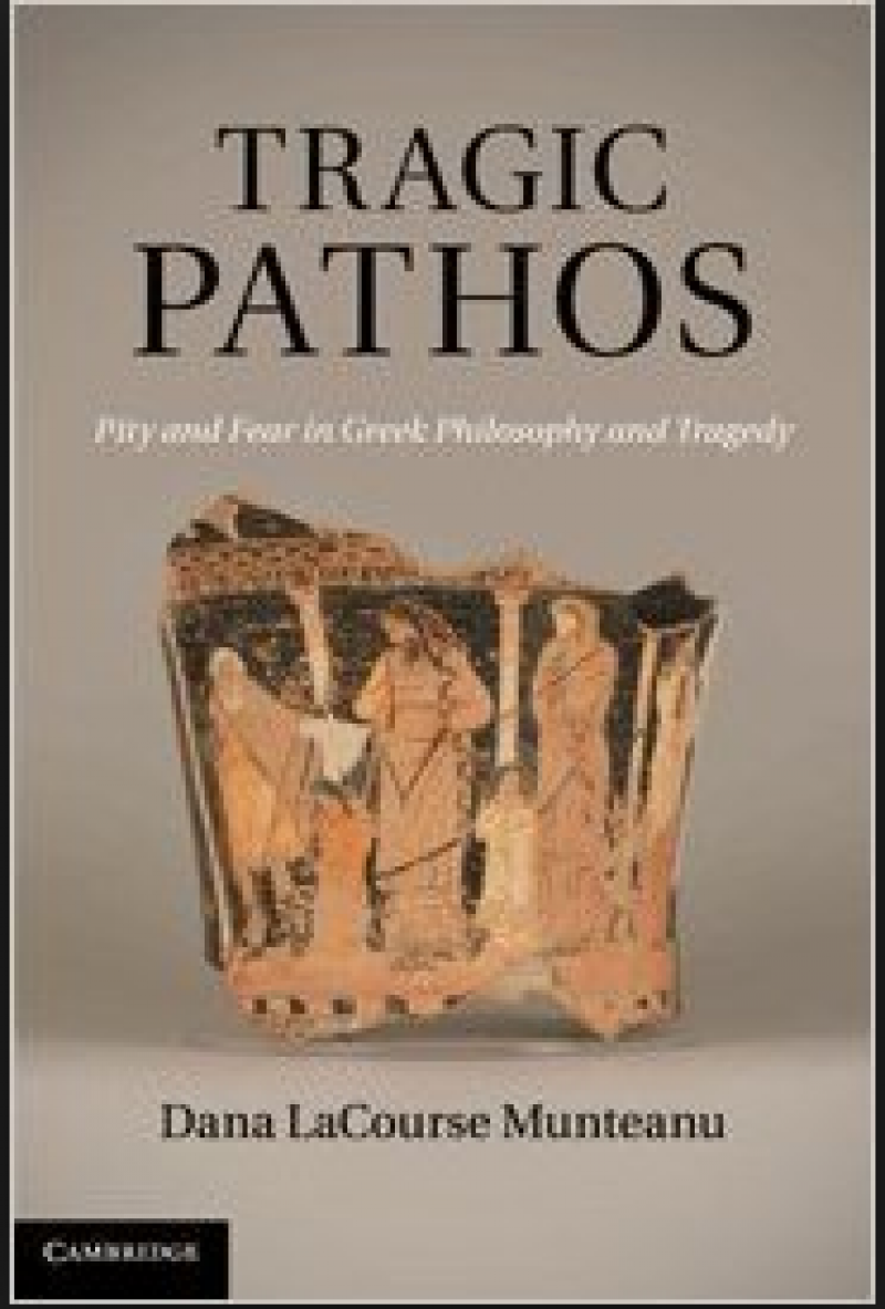 Tragic Pathos Pity and Fear in Greek Philosophy and Tragedy